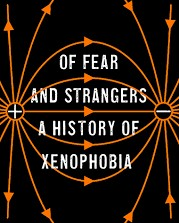 Of Fear and Strangers:A History of Xenophobia