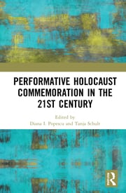 Performative Holocaust Commemoration in the 21st Century